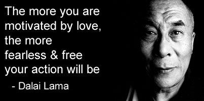 The more you are motivated by love the more fearless & free will be